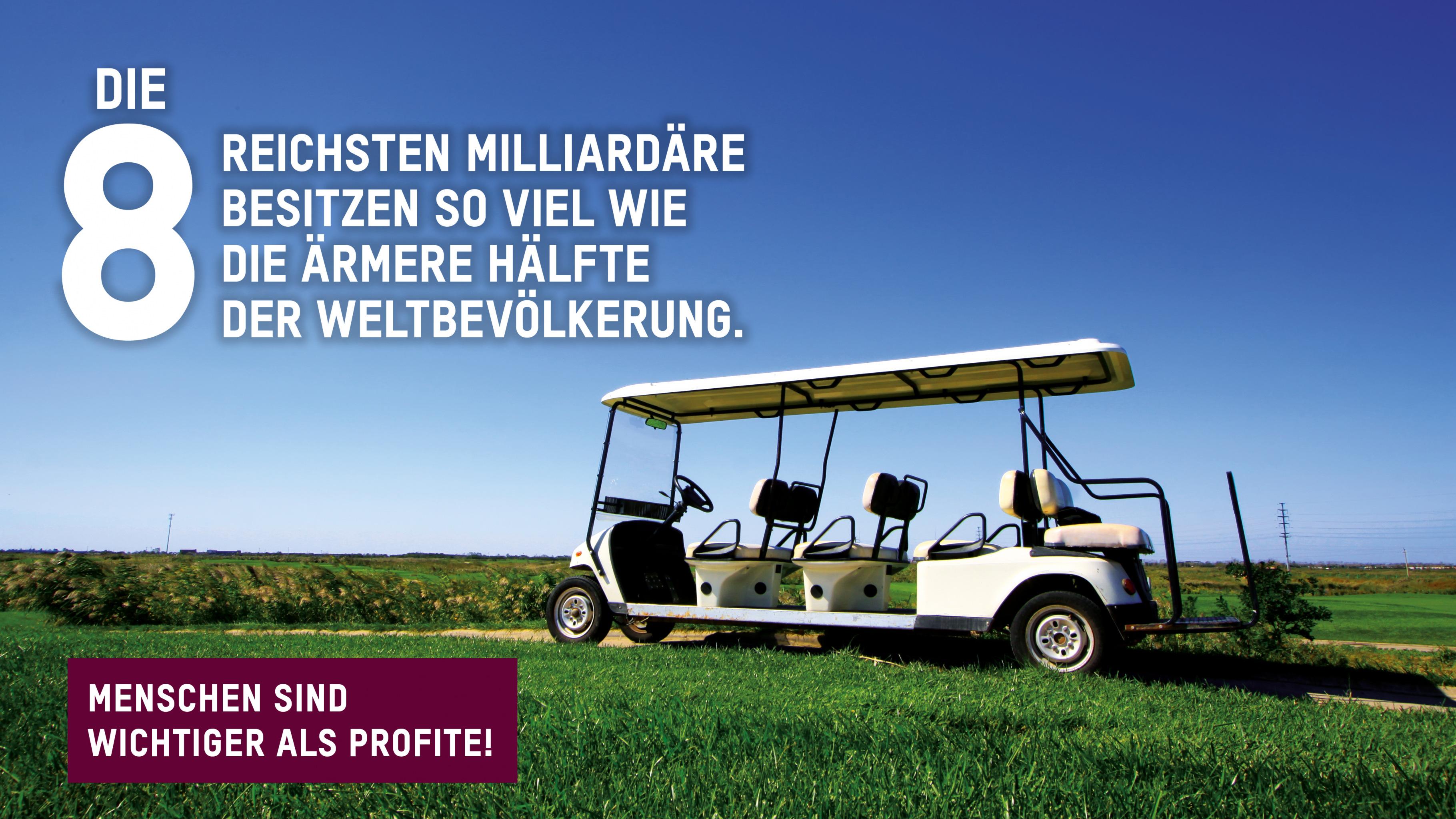 Die 8 reichsten Milliardäre besitzen so viel wie die ärmere Hälfte der Weltbevölkerung. Menschen sind wichtiger als Profite!