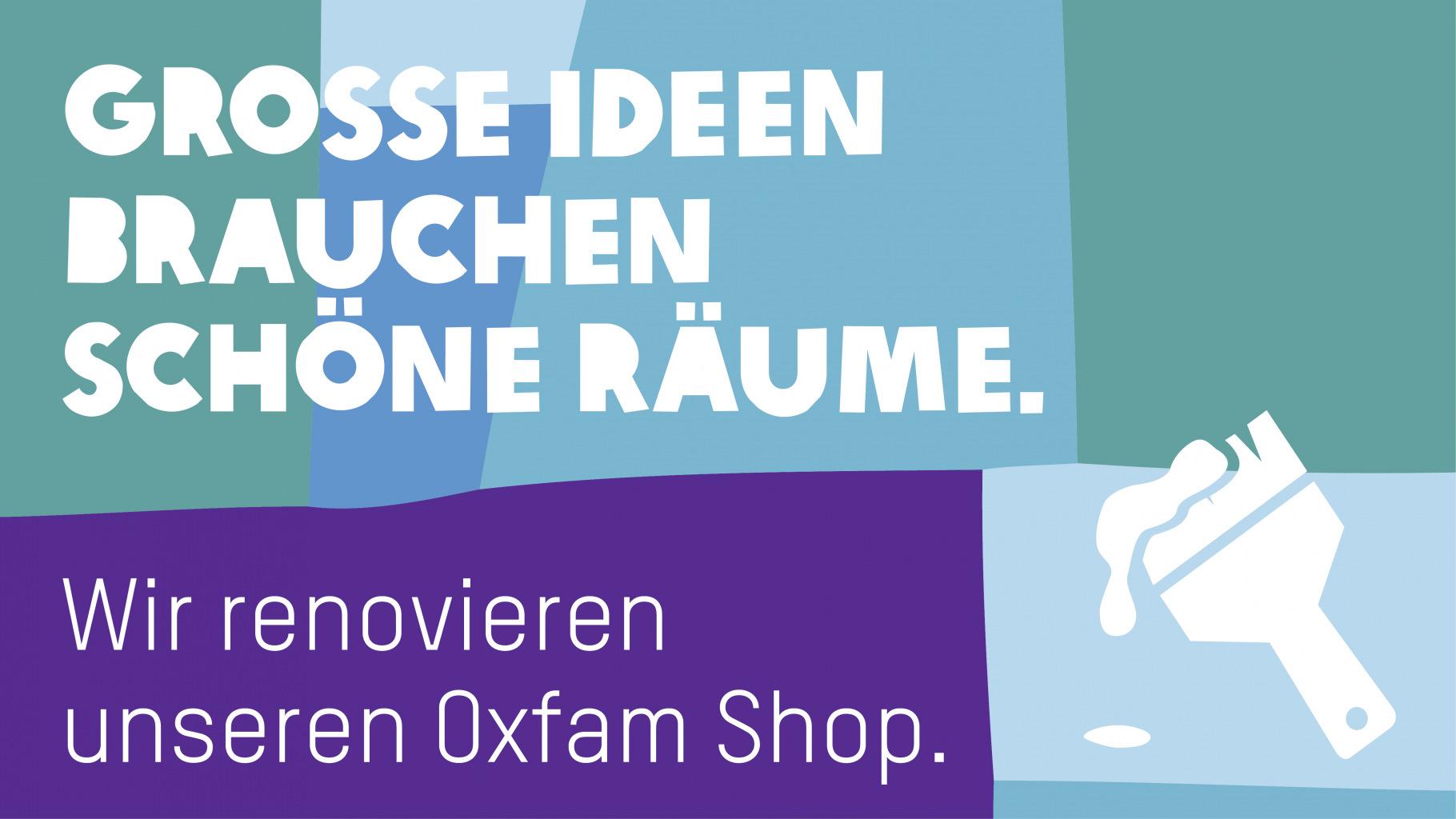 Große Ideen brauchen schöne Räume. Wir renovieren unseren Oxfam Shop.