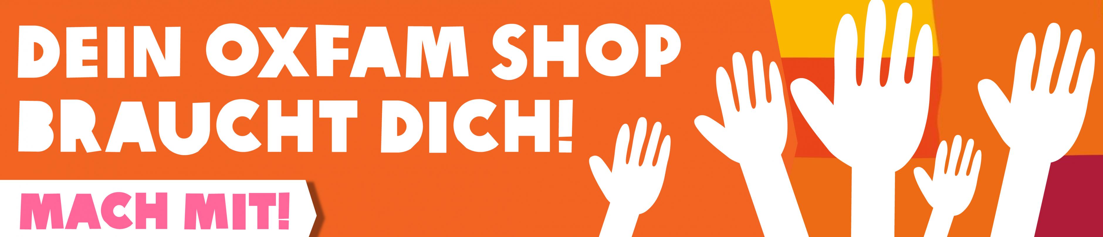 Dein Oxfam Shop braucht dich! mehr Infos