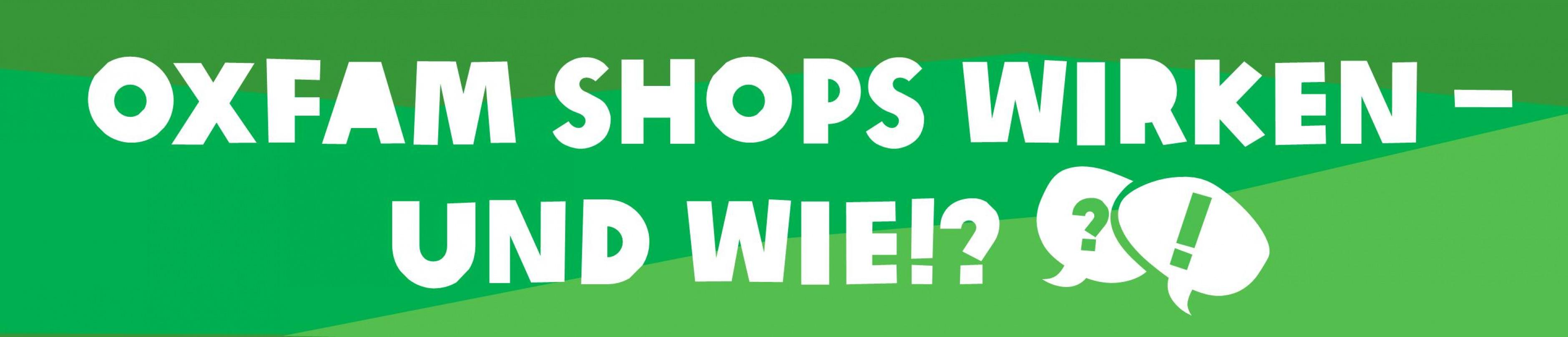 Oxfam Shops wirken – und wie!?